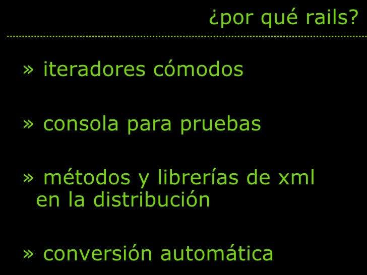 <ul><li>iteradores cómodos </li></ul><ul><li>consola para pruebas </li></ul><ul><li>métodos y librerías de xml en la distr...