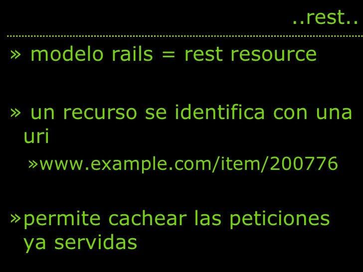 <ul><li>modelo rails = rest resource </li></ul><ul><li>un recurso se identifica con una uri </li></ul><ul><ul><li>www.exam...