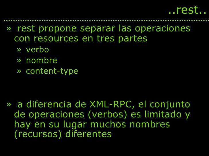 <ul><li>rest propone separar las operaciones con resources en tres partes </li></ul><ul><ul><li>verbo </li></ul></ul><ul><...