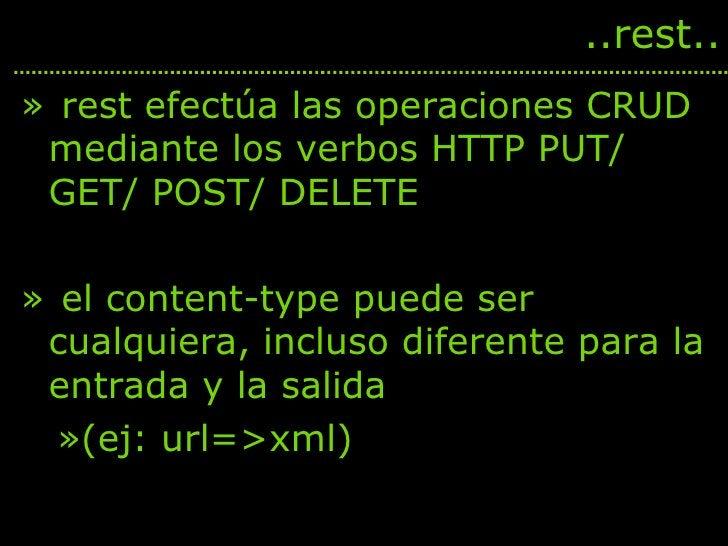 <ul><li>rest efectúa las operaciones CRUD mediante los verbos HTTP PUT/ GET/ POST/ DELETE </li></ul><ul><li>el content-typ...