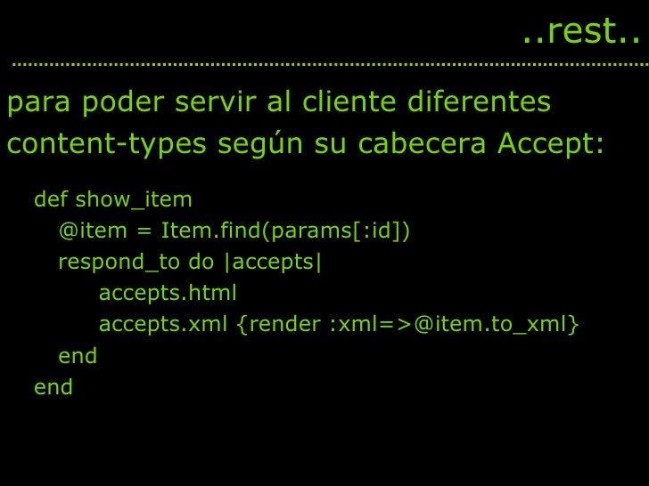 <ul><li>def show_item </li></ul><ul><li>@item = Item.find(params[:id]) </li></ul><ul><li>respond_to do  accepts  </li></ul...
