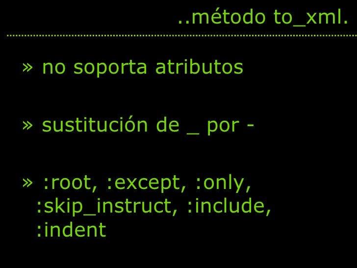 <ul><li>no soporta atributos </li></ul><ul><li>sustitución de _ por - </li></ul><ul><li>:root, :except, :only, :skip_instr...