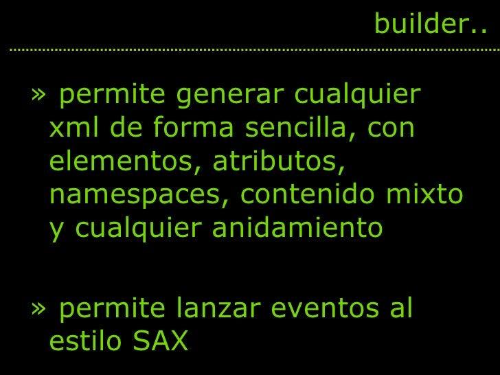 <ul><li>permite generar cualquier xml de forma sencilla, con elementos, atributos, namespaces, contenido mixto y cualquier...