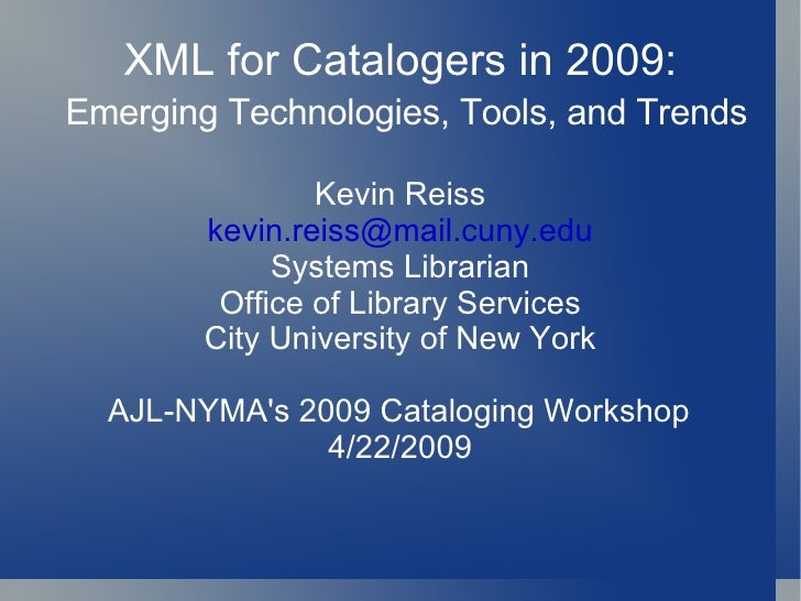XML for Catalogers in 2009:   Emerging Technologies, Tools, and Trends Kevin Reiss [email_address] Systems Librarian Offic...