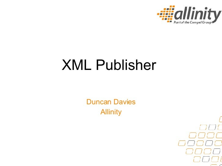 XML Publisher  Duncan Davies Allinity