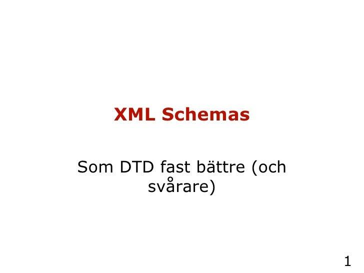 XML Schemas Som DTD fast bättre (och svårare)