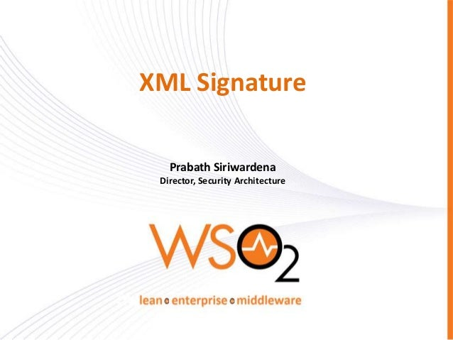 XML Signature Prabath Siriwardena Director, Security Architecture