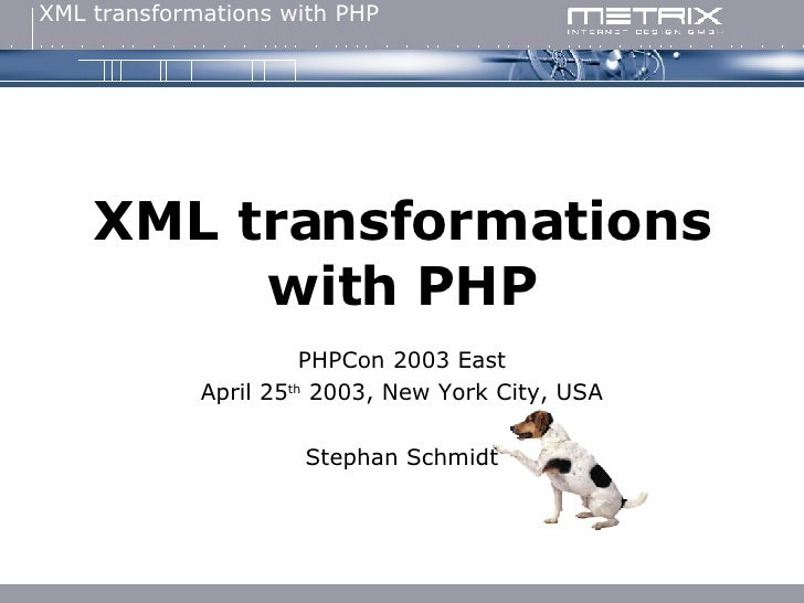 XML transformations with PHP PHPCon 2003 East April 25 th  2003, New York City, USA Stephan Schmidt
