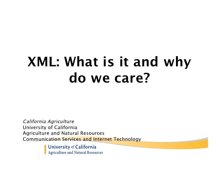 XML: What is it and why      do we care?California AgricultureUniversity of CaliforniaAgriculture and Natural ResourcesCom...