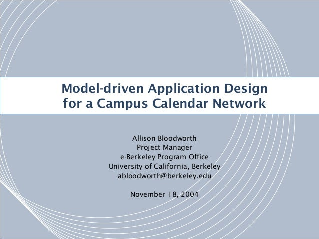 Model-driven Application Design v for a Campus Calendar Network Allison Bloodworth Project Manager e-Berkeley Program Offi...