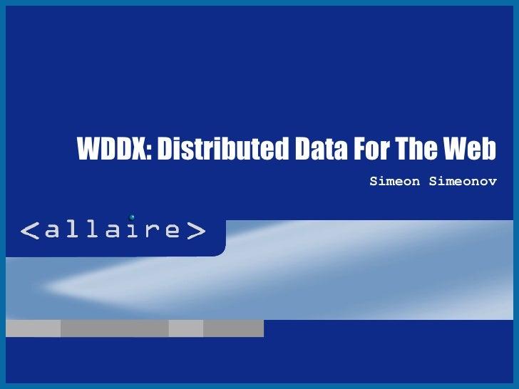 WDDX: Distributed Data For The Web Simeon Simeonov