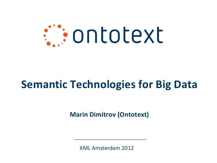 Semantic Technologies for Big Data         Marin Dimitrov (Ontotext)            XML Amsterdam 2012