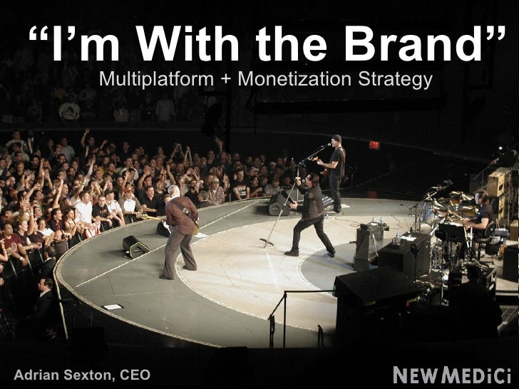 """ I'm With the Brand"" Multiplatform + Monetization Strategy Adrian Sexton, CEO"