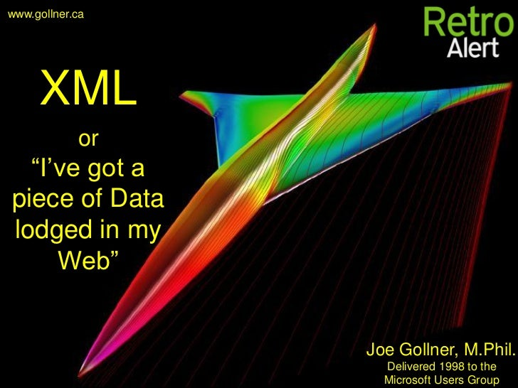"www.gollner.ca     XML            or  ""I've got apiece of Datalodged in my     Web""                 Joe Gollner, M.Phil.  ..."