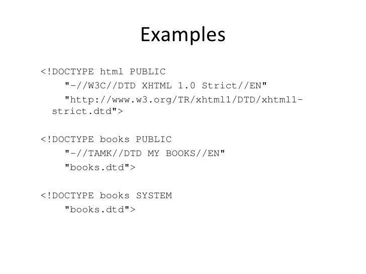 dtd examples To ensure validity in your xml documents, learn how to use dtds, which provide a roadmap for describing and documenting the structure topics include dtd examples.