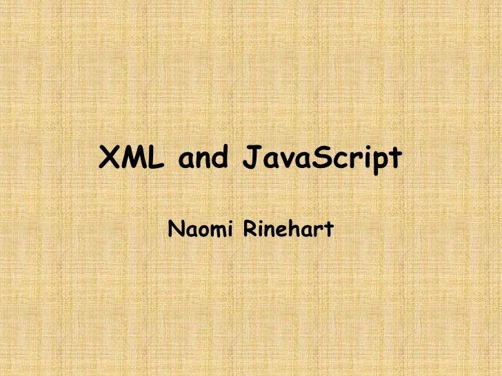 XML and JavaScript<br />Naomi Rinehart<br />