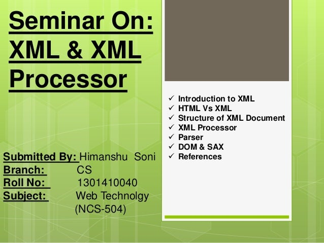 Seminar On: XML & XML Processor Submitted By: Himanshu Soni Branch: CS Roll No: 1301410040 Subject: Web Technolgy (NCS-504...