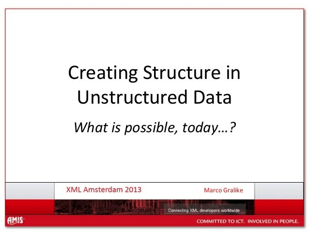 Creating Structure in Unstructured Data What is possible, today…?  Marco Gralike
