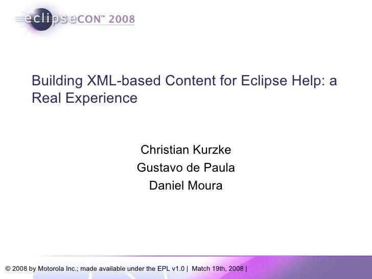 Building XML-based Content for Eclipse Help: a Real Experience Christian Kurzke Gustavo de Paula Daniel Moura