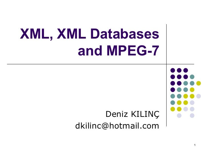 XML , XML  Databases and M P EG-7 Deniz KILINÇ [email_address]