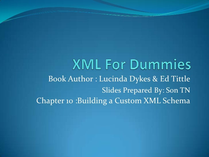 XML For Dummies<br />Book Author : Lucinda Dykes & Ed Tittle<br />Slides Prepared By: Son TN<br />Chapter 10 :Building a C...