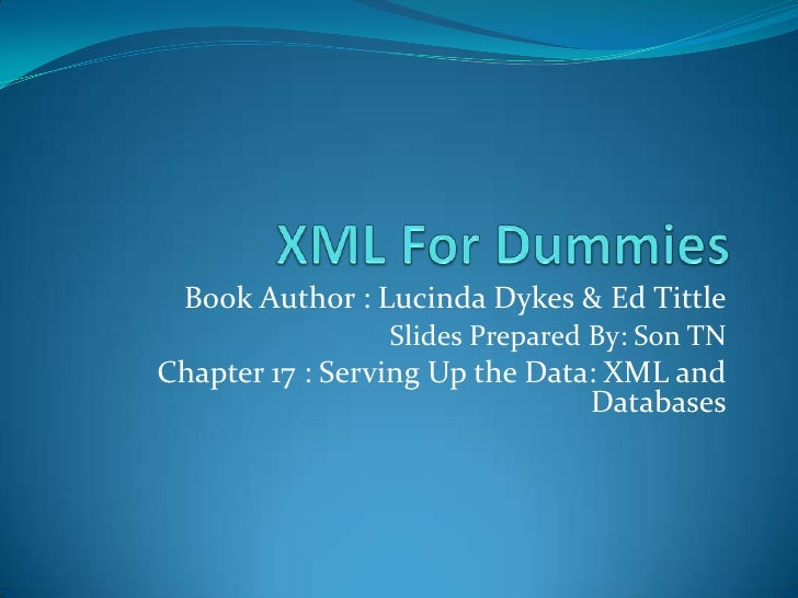 XML For Dummies<br />Book Author : Lucinda Dykes & Ed Tittle<br />Slides Prepared By: Son TN<br />Chapter 17 : Serving Up ...