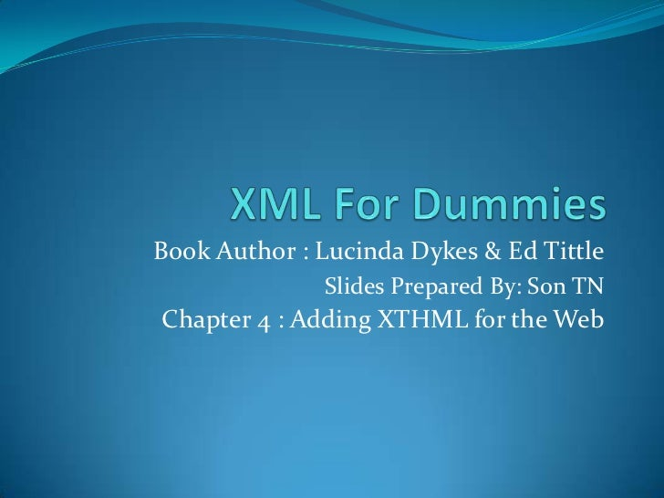 XML For Dummies<br />Book Author : Lucinda Dykes & Ed Tittle<br />Slides Prepared By: Son TN<br />Chapter 4 : Adding XTHML...