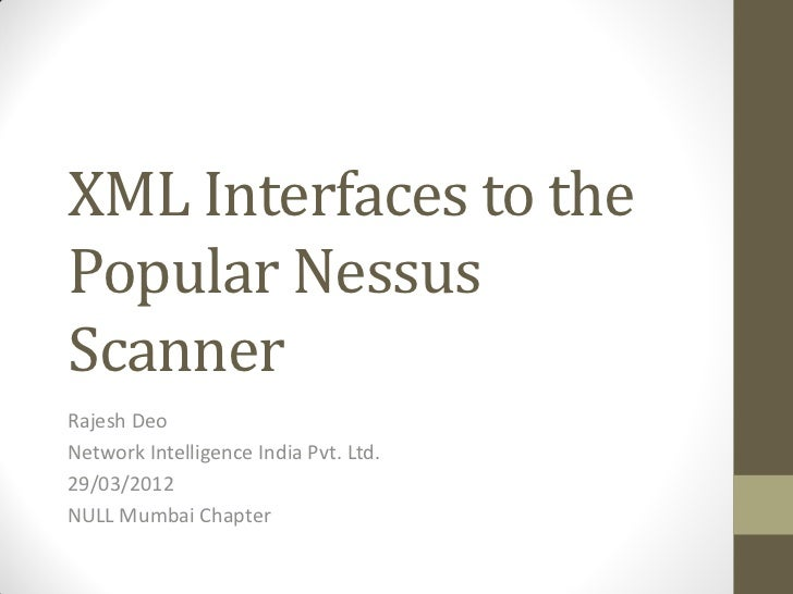 XML Interfaces to thePopular NessusScannerRajesh DeoNetwork Intelligence India Pvt. Ltd.29/03/2012NULL Mumbai Chapter