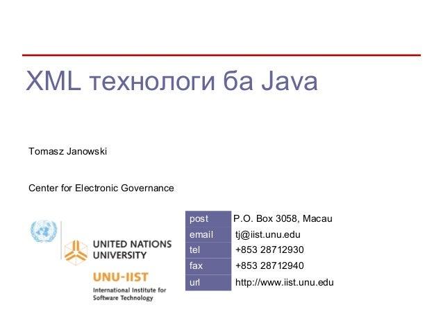 XML технологи ба JavaTomasz JanowskiCenter for Electronic Governance                                   post    P.O. Box 30...