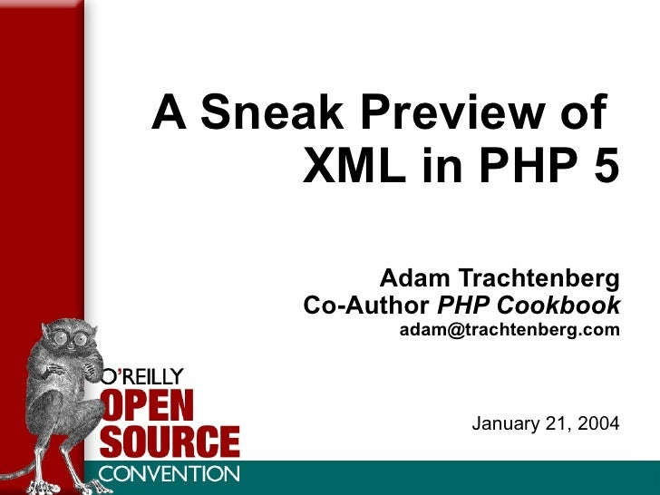 A Sneak Preview of  XML in PHP 5 Adam Trachtenberg Co-Author  PHP Cookbook [email_address] January 21, 2004