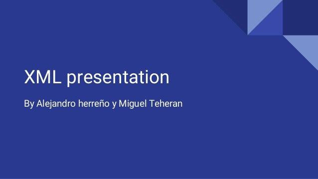 XML presentation By Alejandro herreño y Miguel Teheran
