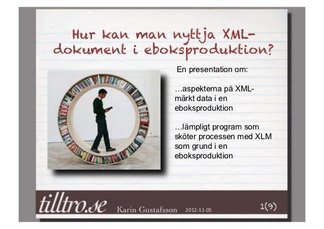 Hur kan man nyttja XML-dokument i eboksproduktion?               En presentation om:              …aspekterna på XML-     ...
