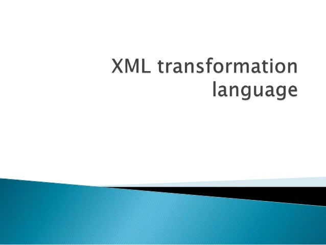  An XML transformation language is a programming language designed specifically to transform an input XML document into a...