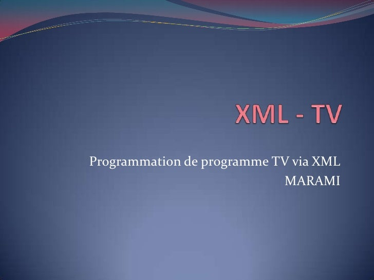 XML - TV<br />Programmation de programme TV via XML<br />MARAMI<br />