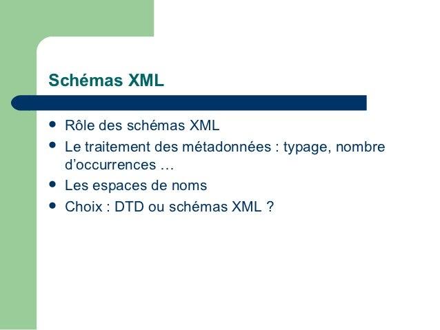 Schémas XML   Rôle des schémas XML   Le traitement des métadonnées : typage, nombre    d'occurrences …   Les espaces de...