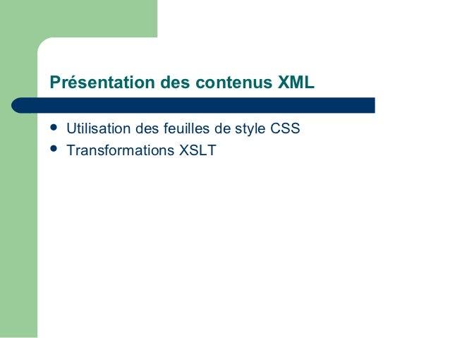 Présentation des contenus XML   Utilisation des feuilles de style CSS   Transformations XSLT