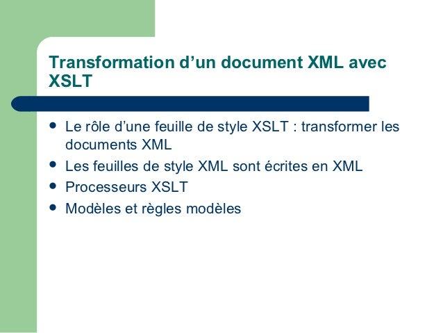 Transformation d'un document XML avecXSLT   Le rôle d'une feuille de style XSLT : transformer les    documents XML   Les...