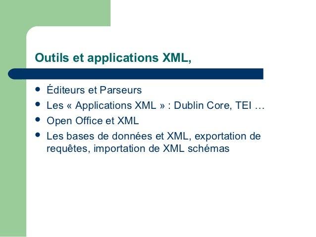 Outils et applications XML,   Éditeurs et Parseurs   Les « Applications XML » : Dublin Core, TEI …   Open Office et XML...