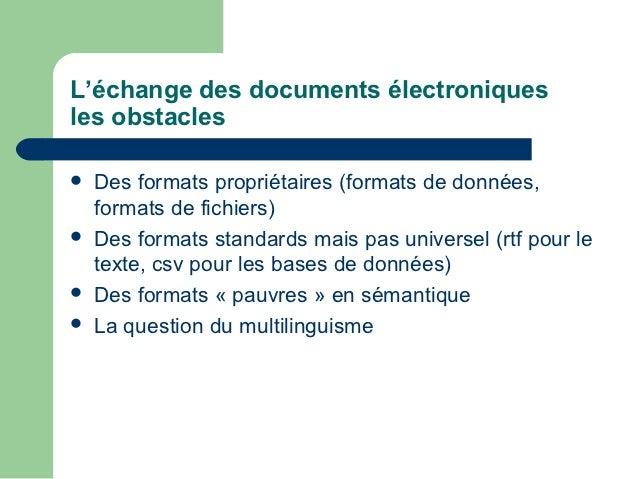 L'échange des documents électroniquesles obstacles   Des formats propriétaires (formats de données,    formats de fichier...
