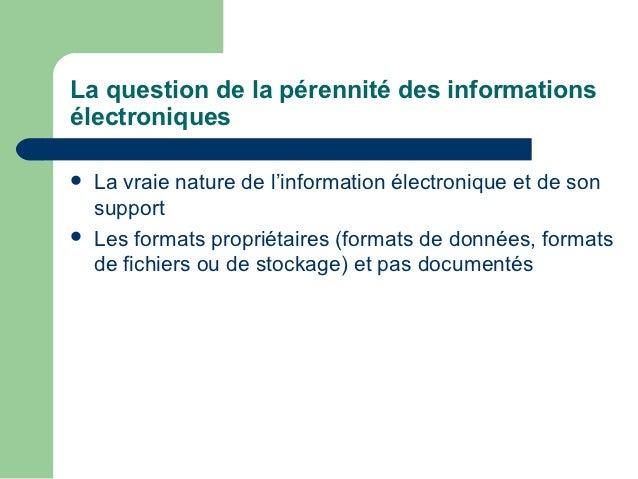 La question de la pérennité des informationsélectroniques   La vraie nature de l'information électronique et de son    su...