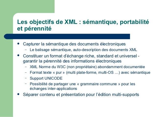 Les objectifs de XML : sémantique, portabilitéet pérennité   Capturer la sémantique des documents électroniques     –   L...