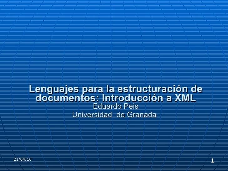 Lenguajes para la estructuración de documentos: Introducción a XML Eduardo Peis Universidad  de Granada