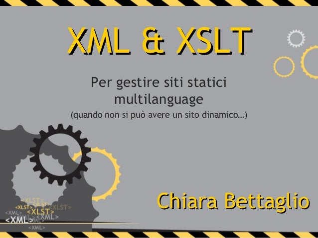 XML & XSLT     Per gestire siti statici        multilanguage(quando non si può avere un sito dinamico…)                   ...