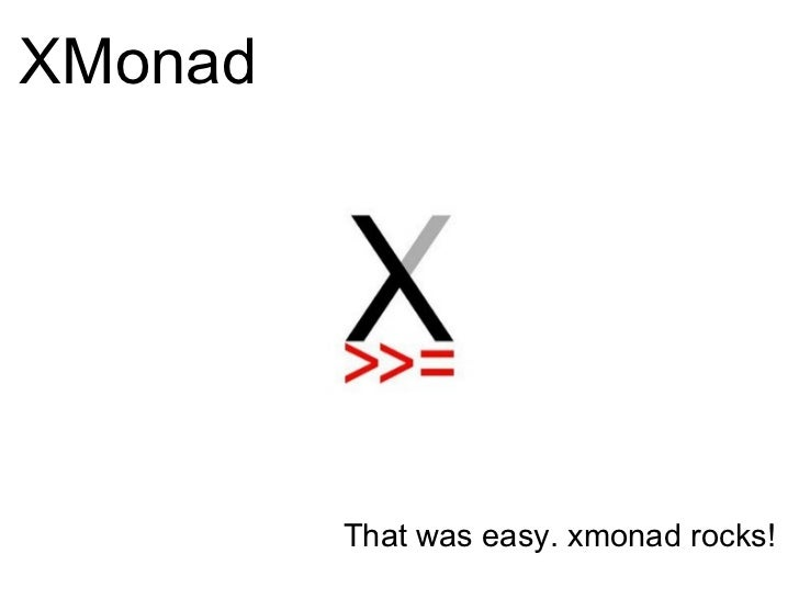 XMonad <ul><li>     </li></ul><ul><li>     </li></ul><ul><li>     </li></ul><ul><li>That was easy. xmonad rocks! </li></ul>