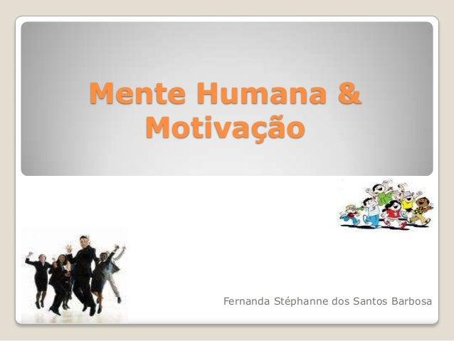 Mente Humana & Motivação  Fernanda Stéphanne dos Santos Barbosa