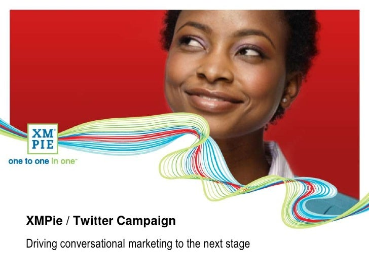 XMPie / Twitter Campaign<br />Driving conversational marketing to the next stage<br />