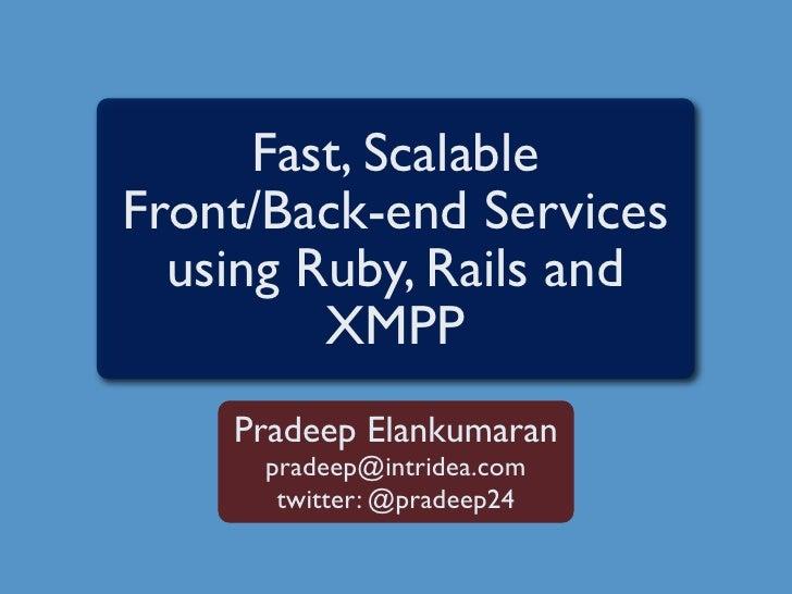 Fast, Scalable Front/Back-end Services   using Ruby, Rails and          XMPP     Pradeep Elankumaran       pradeep@intride...