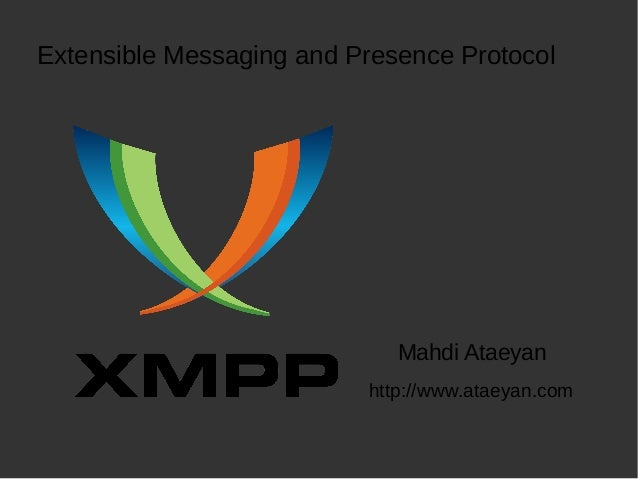 Mahdi Ataeyan Extensible Messaging and Presence Protocol http://www.ataeyan.com
