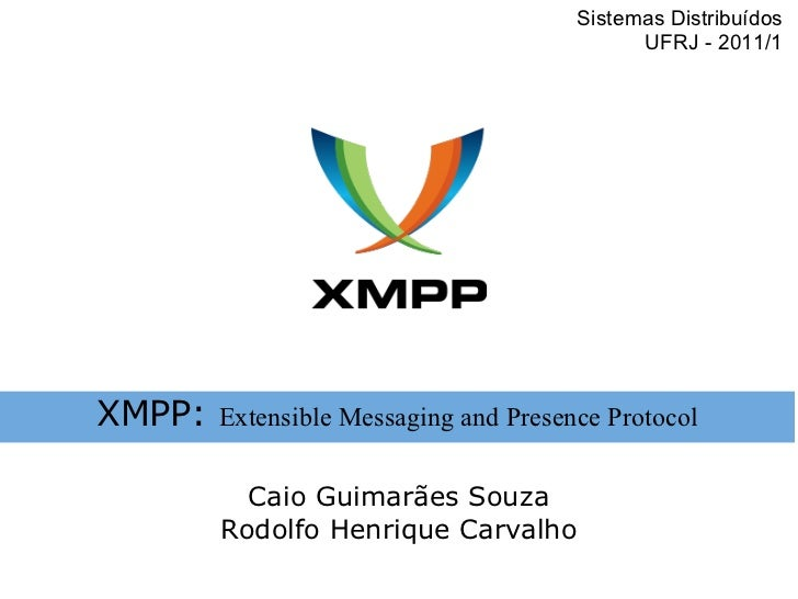 Sistemas Distribuídos                                             UFRJ - 2011/1XMPP:   Extensible Messaging and Presence P...