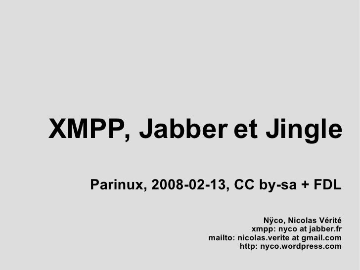 <ul><ul><li>XMPP, Jabber et Jingle </li></ul></ul><ul><ul><li>Parinux, 2008-02-13, CC by-sa + FDL </li></ul></ul><ul><ul><...